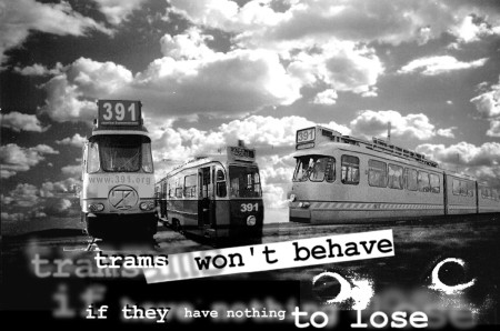 Trams Won't Behave If They Have Nothing To Lose